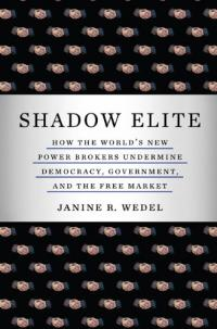 Elite Theory in Public Policy http://coreysviews.wordpress.com/2010/02/27/book-review-shadow-elite-how-the-worlds-new-power-brokers-undermine-democracy-government-and-the-free-market-by-janine-r-wedel/